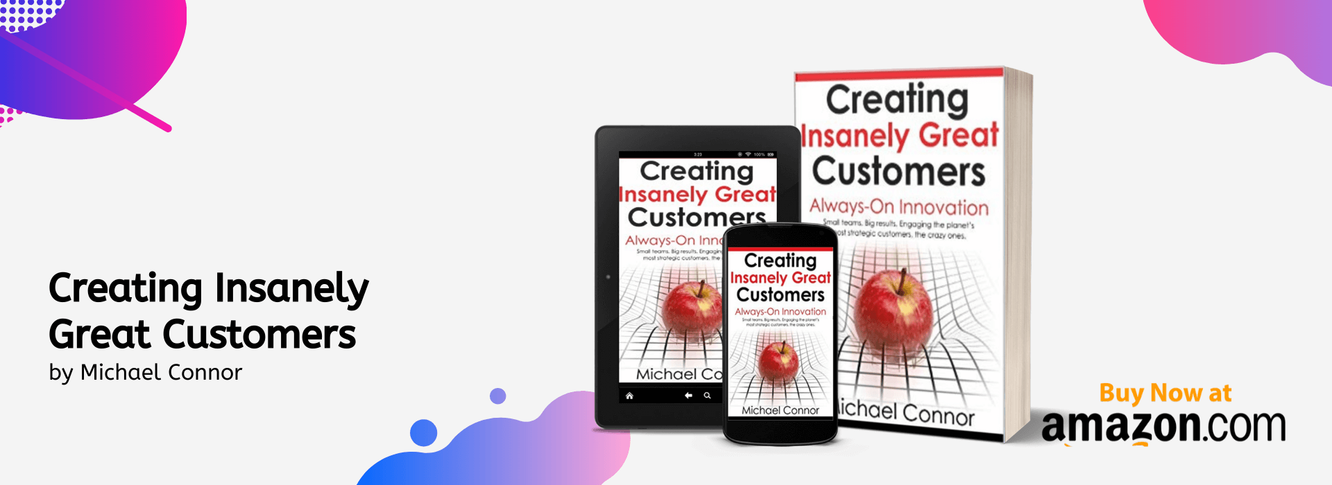 Creating Insanely Great Customers Always-On Innovation - Small teams. Big results. Engaging the planet's most strategic customers, the crazy ones.