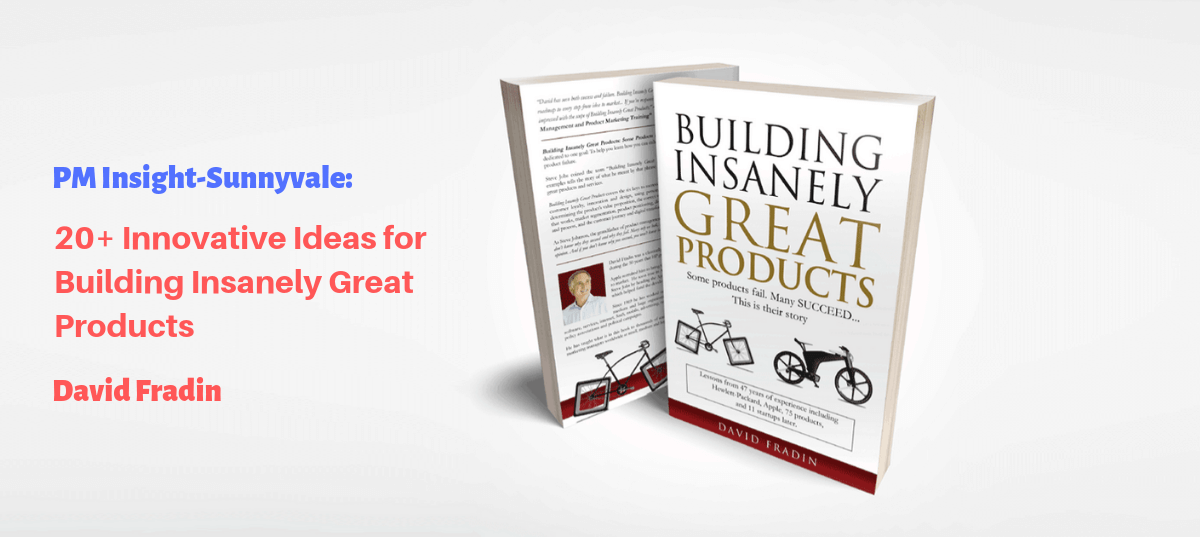 PM Insight-Sunnyvale 20+ Innovative Ideas for Building Insanely Great Products