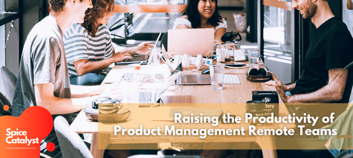 Raising the Productivity of Product Management Remote Teams